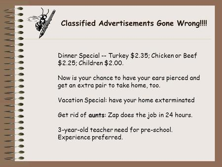 Classified Advertisements Gone Wrong!!!! Dinner Special -- Turkey $2.35; Chicken or Beef $2.25; Children $2.00. Now is your chance to have your ears pierced.