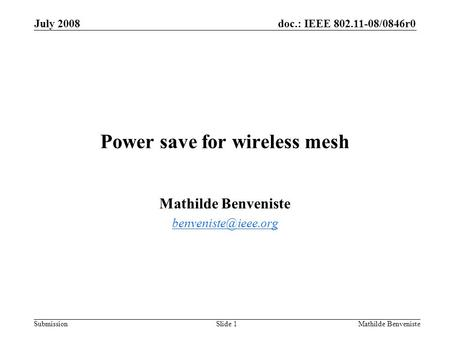Doc.: IEEE 802.11-08/0846r0 Submission July 2008 Mathilde BenvenisteSlide 1 Power save for wireless mesh Mathilde Benveniste
