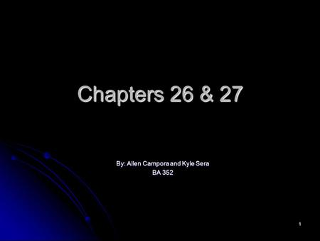 1 Chapters 26 & 27 By: Allen Campora and Kyle Sera BA 352.