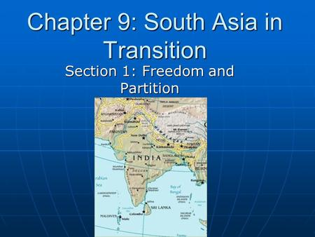 Chapter 9: South Asia in Transition Section 1: Freedom and Partition.