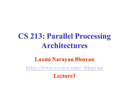CS 213: Parallel Processing Architectures Laxmi Narayan Bhuyan  Lecture3.
