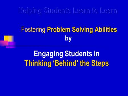 Thinking 'Behind' the Steps Engaging Students in Thinking 'Behind' the Steps.