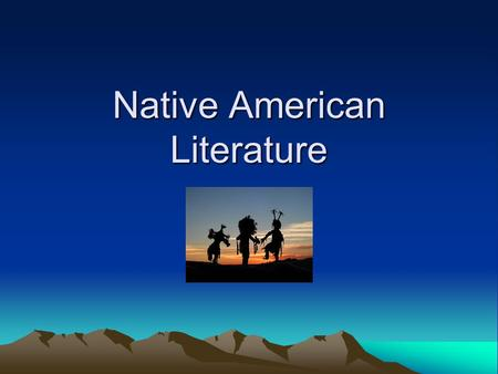 Native American Literature. Our American identity as we know it is a product of our past. Our class will focus on literature which reveals how we arrived.
