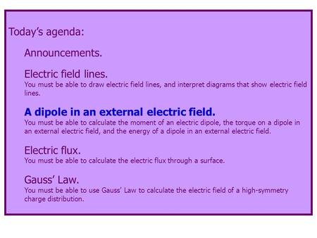 Today's agenda: Announcements. Electric field lines. You must be able to draw electric field lines, and interpret diagrams that show electric field lines.