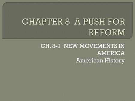 CH. 8-1 NEW MOVEMENTS IN AMERICA American History.