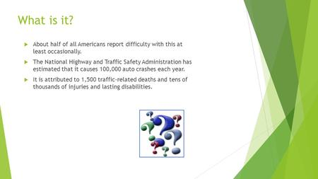 What is it? About half of all Americans report difficulty with this at least occasionally. The National Highway and Traffic Safety Administration has.