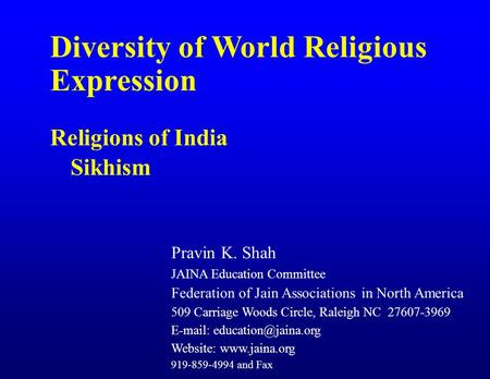 Diversity of World Religious Expression Religions of India Sikhism Pravin K. Shah JAINA Education Committee Federation of Jain Associations in North America.