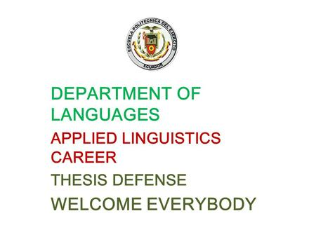 DEPARTMENT OF LANGUAGES APPLIED LINGUISTICS CAREER THESIS DEFENSE WELCOME EVERYBODY.