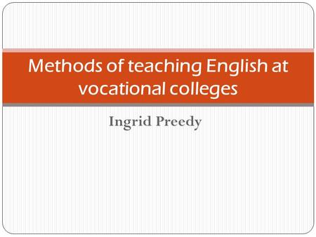 Ingrid Preedy Methods of teaching English at vocational colleges.