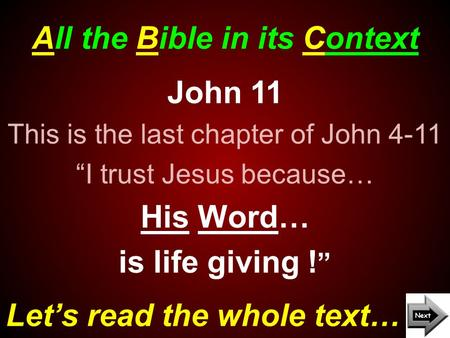 "All the Bible in its Context Let's read the whole text… John 11 This is the last chapter of John 4-11 ""I trust Jesus because… His Word… is life giving."