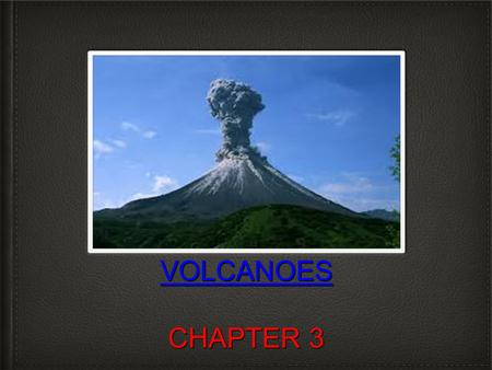 VOLCANOES VOLCANOES CHAPTER 3 VOLCANOES. OBJECTIVE AND STARTER Objective: Today you will learn about volcanoes and why they form. Starter-KWL Chart K(What.