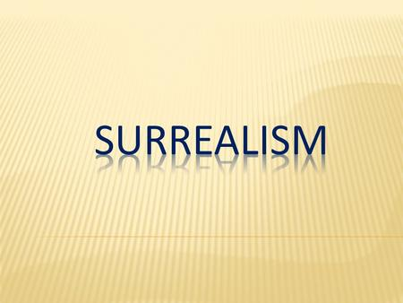 Surrealism was born soon after Dadaism, and blossomed in Europe and the United States in the '20s and '30s. It first began as a literary movement by André.
