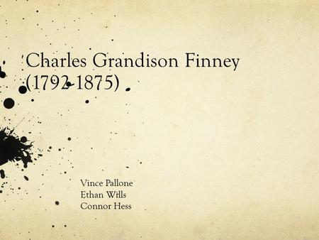 Charles Grandison Finney (1792-1875) Vince Pallone Ethan Wills Connor Hess.