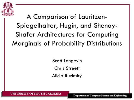 UNIVERSITY OF SOUTH CAROLINA Department of Computer Science and Engineering A Comparison of Lauritzen- Spiegelhalter, Hugin, and Shenoy- Shafer Architectures.