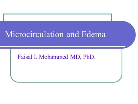 Microcirculation and Edema Faisal I. Mohammed MD, PhD.