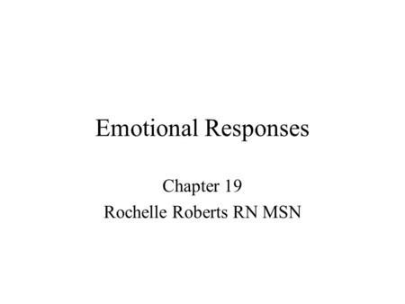 Emotional Responses Chapter 19 Rochelle Roberts RN MSN.