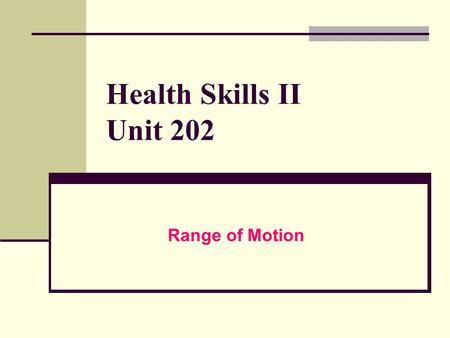 Health Skills II Unit 202 Range of Motion. Range of Motion (ROM) definition: exercising joints through the available motion to maintain available range.