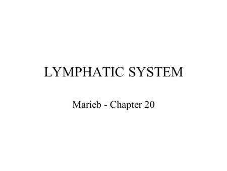 LYMPHATIC SYSTEM Marieb - Chapter 20.