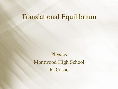 Translational Equilibrium Physics Montwood High School R. Casao.