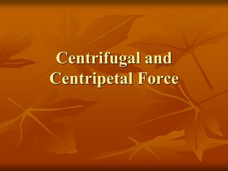 Centrifugal and Centripetal Force. Centripetal versus centrifugal force Centripetal is an inward seeking force while centrifugal force is an outward pulling.