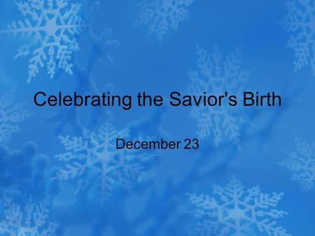 Celebrating the Savior's Birth December 23. Think About It … When you think about uncomfortable travel, what personal experiences do you recall? Today.