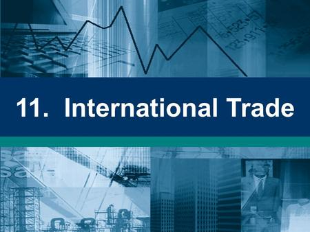 11. International Trade. The Gains from Trade The law of comparative advantage –specialisation as the basis for trade –absolute advantage –comparative.