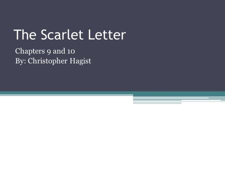 The Scarlet Letter Chapters 9 and 10 By: Christopher Hagist.