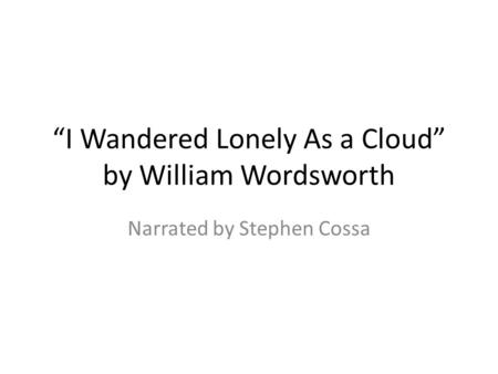 """I Wandered Lonely As a Cloud"" by William Wordsworth Narrated by Stephen Cossa."