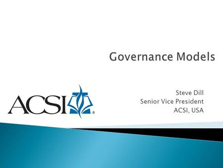 Steve Dill Senior Vice President ACSI, USA.  Traditional board model ◦ Multiple committees, involvement in management issues, often a lack of clarity.
