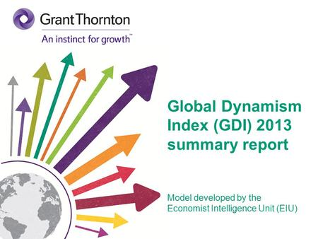 Global Dynamism Index (GDI) 2013 summary report Model developed by the Economist Intelligence Unit (EIU)