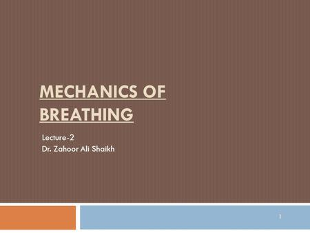 MECHANICS OF BREATHING Lecture-2 Dr. Zahoor Ali Shaikh 1.