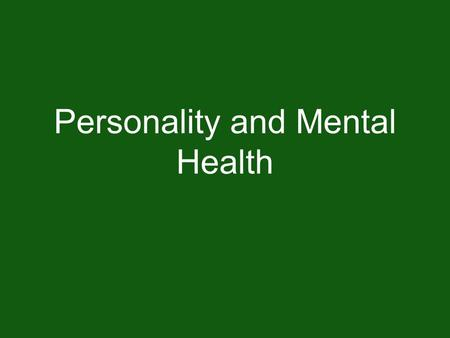 Personality and Mental Health. Warm-Up Activity Make a list of as many personality traits (ex: adventurous, shy, outgoing, etc.) as you can think of and.