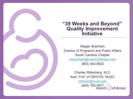 """39 Weeks and Beyond"" Quality Improvement Initiative Megan Branham Director of Programs and Public Affairs South Carolina Chapter"