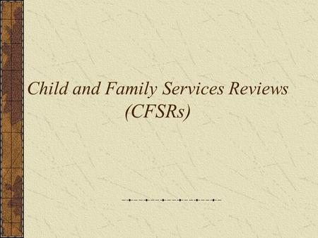Child and Family Services Reviews (CFSRs). 2 Child Welfare Final Rule (excerpt from Executive Summary) The child and family services reviews … [focus]