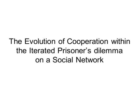 The Evolution of Cooperation within the Iterated Prisoner's dilemma on a Social Network.