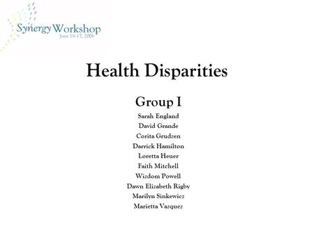 Health Disparities Group I Sarah England David Grande Corita Grudzen Darrick Hamilton Loretta Heuer Faith Mitchell Wizdom Powell Dawn Elizabeth Rigby Marilyn.