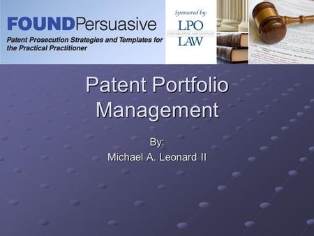 Patent Portfolio Management By: Michael A. Leonard II.