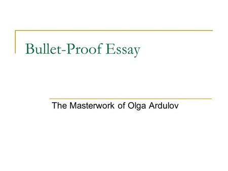 Bullet-Proof Essay The Masterwork of Olga Ardulov.