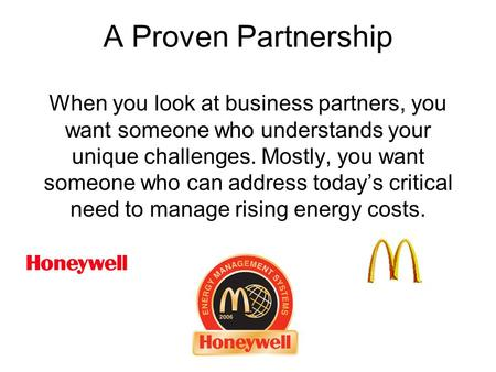 A Proven Partnership When you look at business partners, you want someone who understands your unique challenges. Mostly, you want someone who can address.
