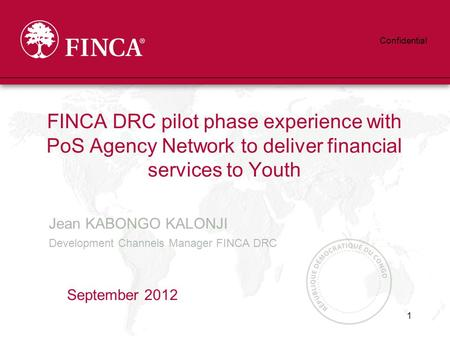 Jean KABONGO KALONJI Development Channels Manager FINCA DRC FINCA DRC pilot phase experience with PoS Agency Network to deliver financial services to Youth.