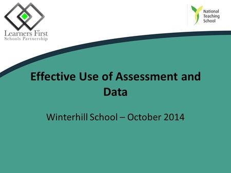 Effective Use of Assessment and Data Winterhill School – October 2014.