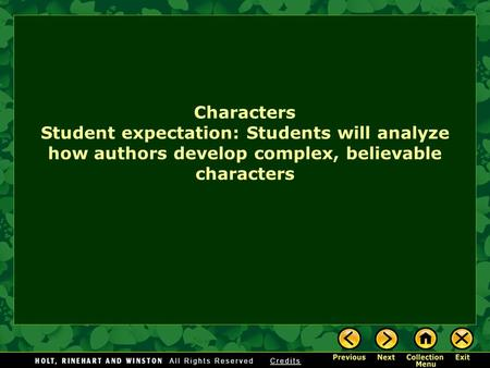 Characters Student expectation: Students will analyze how authors develop complex, believable characters.