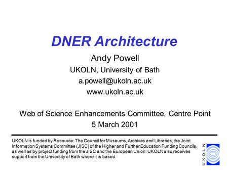 DNER Architecture Andy Powell UKOLN, University of Bath  Web of Science Enhancements Committee, Centre Point 5 March.