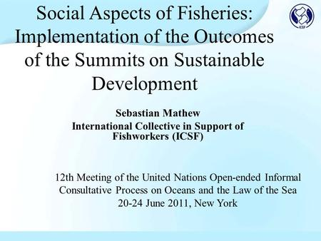 Social Aspects of Fisheries: Implementation of the Outcomes of the Summits on Sustainable Development Sebastian Mathew International Collective in Support.