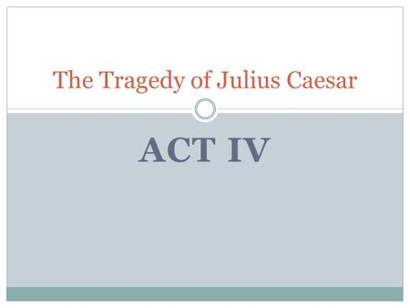 ACT IV The Tragedy of Julius Caesar. A HOUSE IN ROME Scene i.