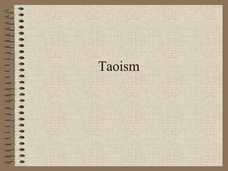 Taoism. The Way of Nature –Taoism; a way of studying and systematizing human life as well as natural life –Nature observations and emulation are foremost.