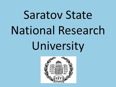 Saratov State National Research University. SSU History Saratov State University was founded in 1909 by the decree of the Emperor Nicolay II. Today SSU.