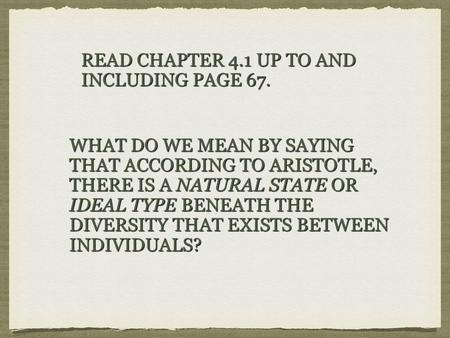 READ CHAPTER 4.1 UP TO AND INCLUDING PAGE 67. READ CHAPTER 4.1 UP TO AND INCLUDING PAGE 67. WHAT DO WE MEAN BY SAYING THAT ACCORDING TO ARISTOTLE, THERE.