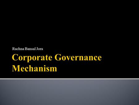 Rachna Bansal Jora.  Corporate Governance is a concept emerging from the agency theory, as to synchronize between the owner and management's interests.