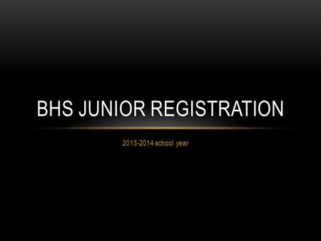 2013-2014 school year BHS JUNIOR REGISTRATION. PURPOSE To provide you with important information about graduation requirements To help you make well informed.